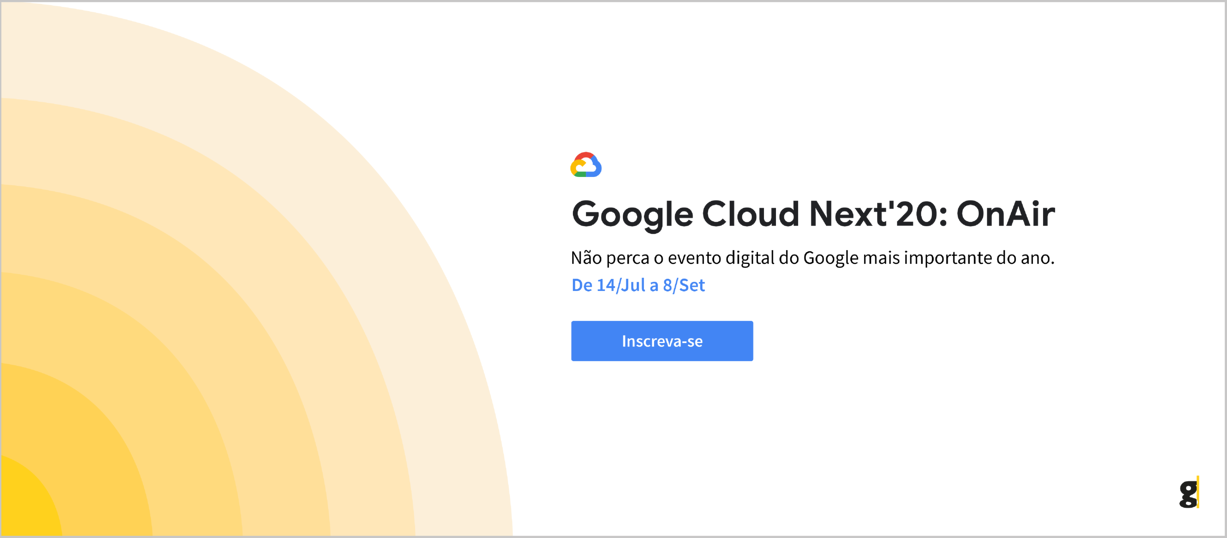Google Cloud Next'20: OnAir Não perca o evento digital do Google mais importante do ano. De 14/Jul a 8/Set Inscreva-se
