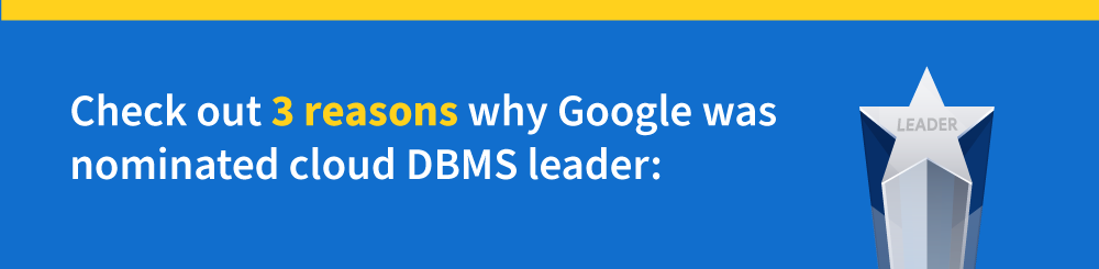 Check out 3 Reasons why Google was nominated cloud DBMS leader: